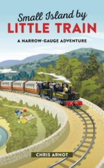 Small Island by Little Train: A Narrow Gauge Adventure by Chris Arnot (AA Publishing)